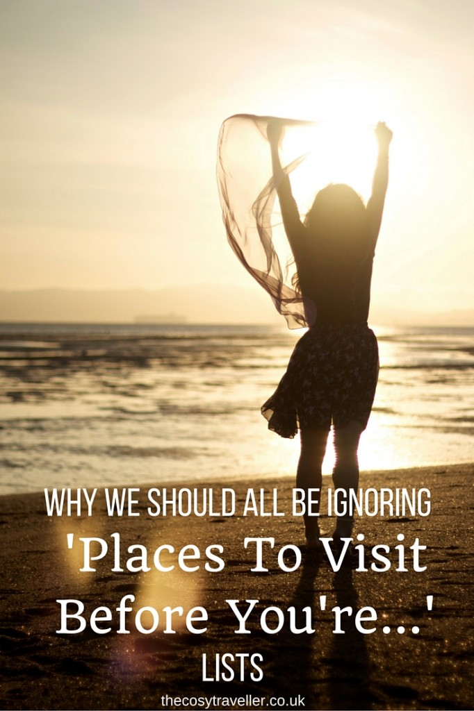 Why We Should All Be Ignoring 'Places To Travel To Before You're...' Lists